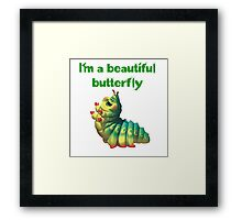 I'm a beautiful butterfly Framed Print