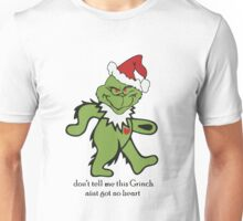 Don't Tell me this Grinch aint got no heart Unisex T-Shirt