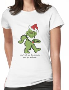 Don't Tell me this Grinch aint got no heart Womens Fitted T-Shirt