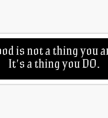 Good Is A Thing That You DO. Sticker