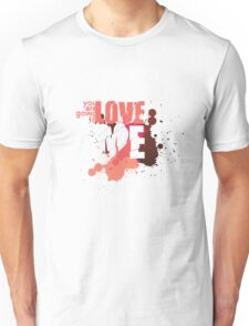 You Are Going To Love Me Unisex T-Shirt