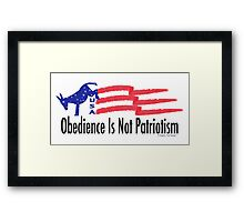 Obedience is not Patriotism Framed Print