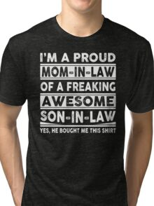 I'm A Proud Mom In Law Of A Freaking Awesome Son In Law Tri-blend T-Shirt