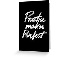 Practice makes perfect Greeting Card