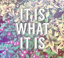 It is what it is  by Cuteshxt
