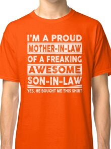 I'm A Proud Mother In Law Of A Freaking Awesome Son In Law  Classic T-Shirt