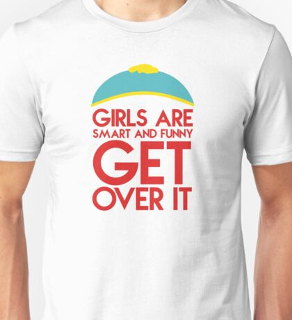 """Cartman's quote """"Girls are smart and funny, get over it"""" Unisex T-Shirt"""