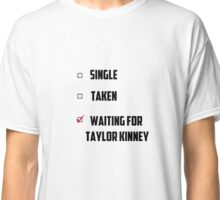 Waiting For Taylor Kinney Classic T-Shirt