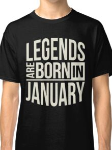 Gift birthday Legends are born in January Shirt Classic T-Shirt