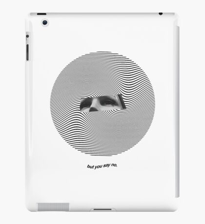 """but you say no."" iPad Case/Skin"