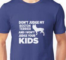 Don't Judge My Boston Terrier & I Won't Judge Your Kids Unisex T-Shirt