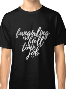 Fangirling is a Full Time Job Classic T-Shirt