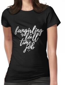 Fangirling is a Full Time Job Womens Fitted T-Shirt