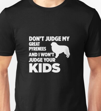 Don't Judge My Great Pyrenees & I Won't Judge Your Kids Unisex T-Shirt