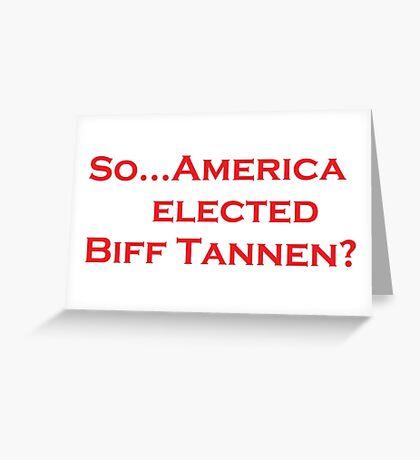 President Biff? Greeting Card