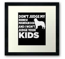 Don't Judge My Bernese Mountain Dog & I Won't Judge Your Kids Framed Print