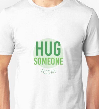 Hug Someone Today Unisex T-Shirt