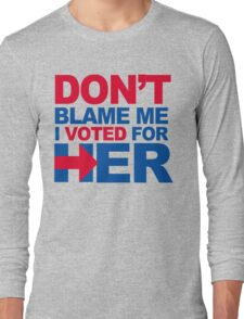 Don't blame me, I voted for Her Long Sleeve T-Shirt