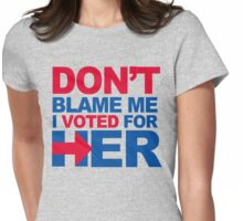 Don't blame me, I voted for Her Womens Fitted T-Shirt
