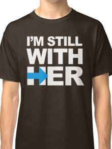 I'm Still With Her Classic T-Shirt