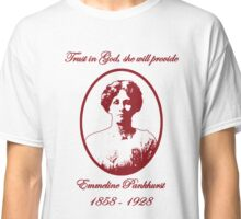 Emmeline Pankhurst - Trust in God, She Will Provide Classic T-Shirt