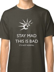 Stay Mad - This is Bad - It's Not Normal Classic T-Shirt