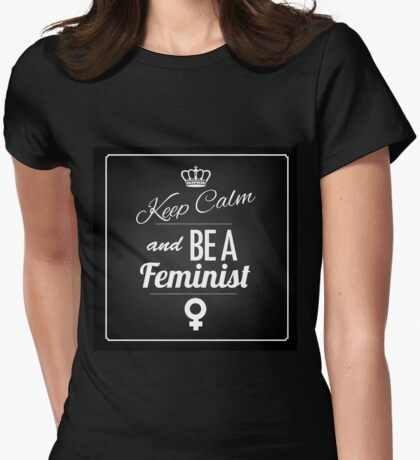Keep calm and be a feminist Womens Fitted T-Shirt