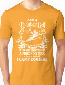 I Am A DrinkerBell. I Was Born With My Heart On My Sleeve A Fire In My Soul Unisex T-Shirt