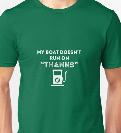 My Boat Doesn't Run On Thanks Unisex T-Shirt