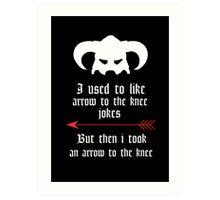 Arrow to the knee jokes Art Print