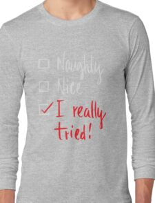 Naughty Nice I Really Tried - Funny Christmas  Long Sleeve T-Shirt