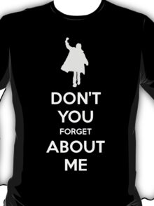 Don't you forget about me T-Shirt