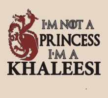 I'm Not a Princess I'm a Khaleesi by Iva Ivanova