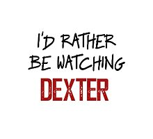 I'd Rather Be Watching Dexter by Aly Dematti