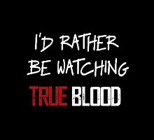 I'd Rather Be Watching True Blood  by Aly Dematti