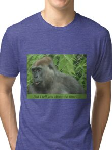 Did I tell you about the time I... Tri-blend T-Shirt