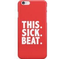 """This. Sick. Beat."" top  iPhone Case/Skin"