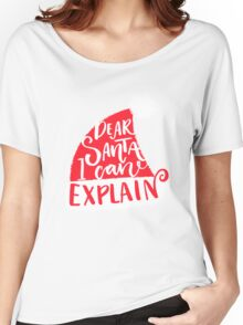 Dear Santa, I can explain Women's Relaxed Fit T-Shirt