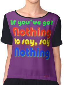 If You've Got Nothing To Say, Say Nothing Chiffon Top