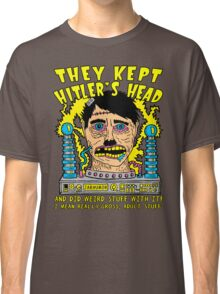They Kept Hitler's Head Classic T-Shirt