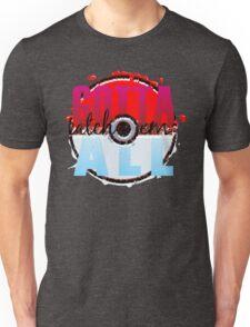 Gotta Catch Em' All Unisex T-Shirt