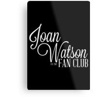 Joan Watson Fan Club Metal Print