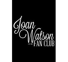 Joan Watson Fan Club Photographic Print