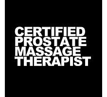 Certified Prostate Massage Therapist Photographic Print