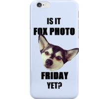 Is it #FoxPhotoFriday Yet? iPhone Case/Skin