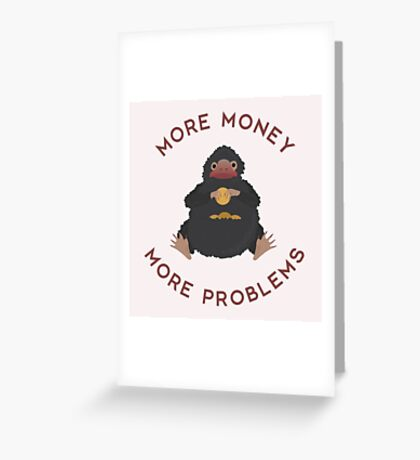 More Money More Problems Niffler Greeting Card