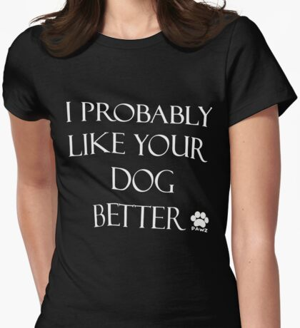 I probably like your dog better xmas shirt Womens Fitted T-Shirt