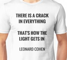 There is a crack in everything, that's how the light gets in Unisex T-Shirt