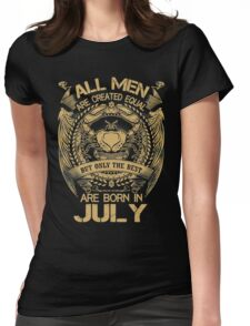 All Men Are Created Equal But Only The Best Are Born In July Womens Fitted T-Shirt