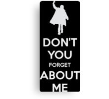 Don't you forget about me Canvas Print